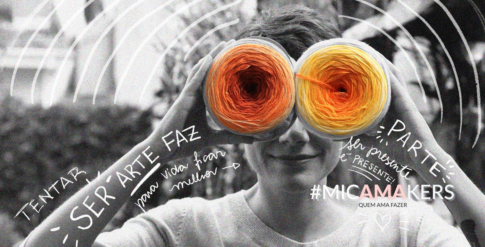 Micamakers | Ser arte faz parte